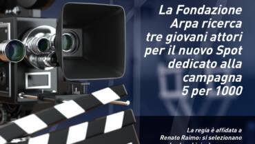 """La Fondazione Arpa ricerca tre giovani attori per il nuovo Spot dedicato alla campagna """"5 per 1000"""""""